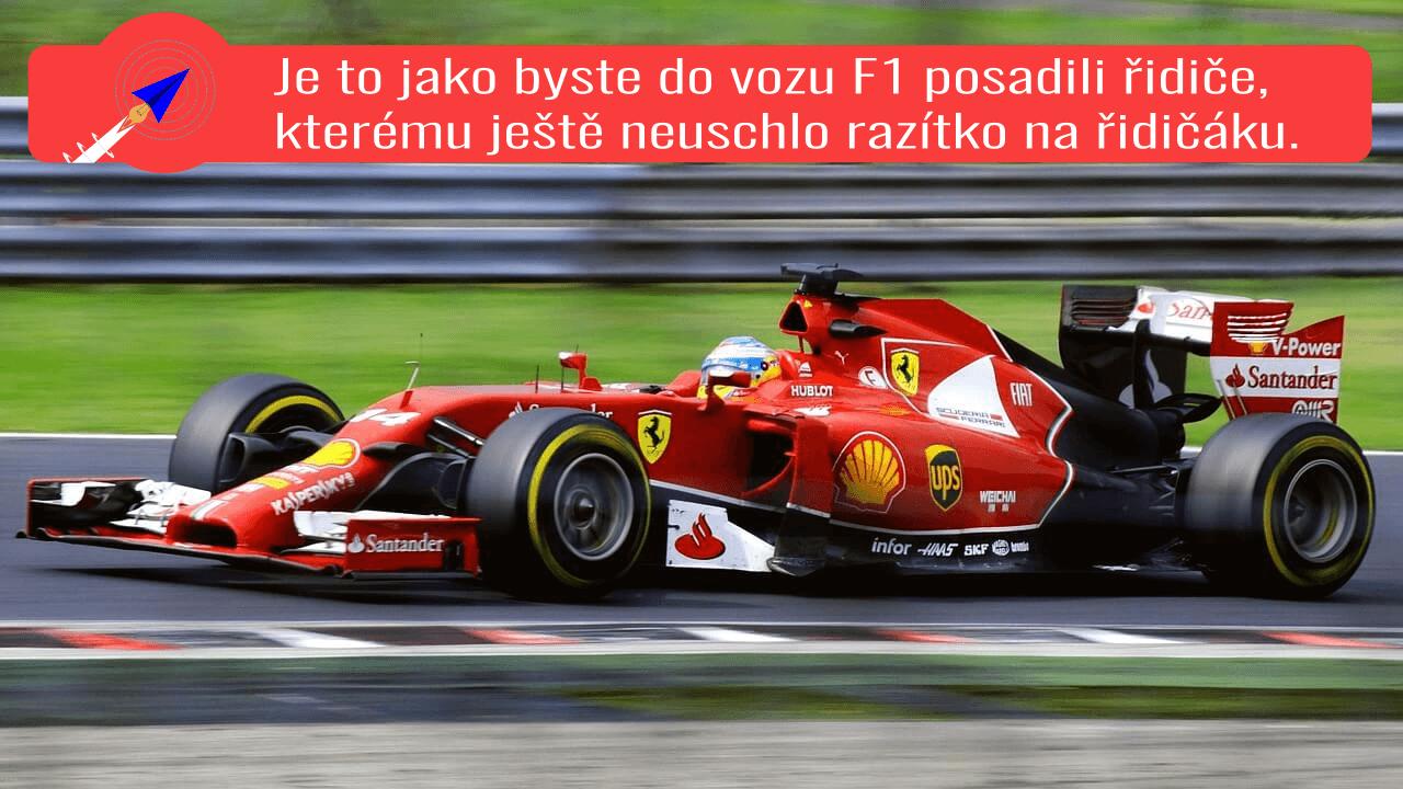 Je to jako byste do vozu F1 posadili řidiče, kterému ještě neuschlo razítko na řidičáku.