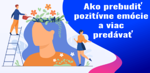 Ako prebudiť pozitívne emócie a viac predávať